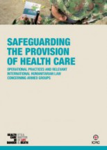 Safeguarding the provision of Health Care. Operational Practices and Relevant International Humanitarian Law Concerning Armed Groups